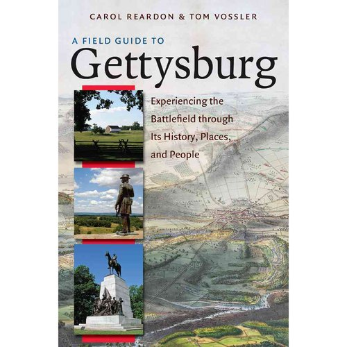 A Field Guide to Gettysburg: Experiencing the Battlefield Through Its History, Places, & People