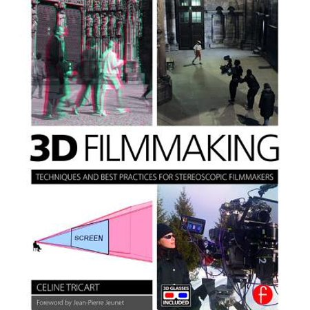 3D Filmmaking : Techniques and Best Practices for Stereoscopic