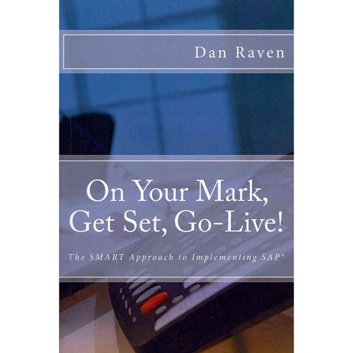 On Your Mark, Get Set, Go-Live!: The Smart Approach to Implementing Sap