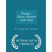 Fungi : Their Nature and Uses - Scholar's Choice Edition