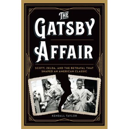 The Gatsby Affair : Scott, Zelda, and the Betrayal That Shaped an American
