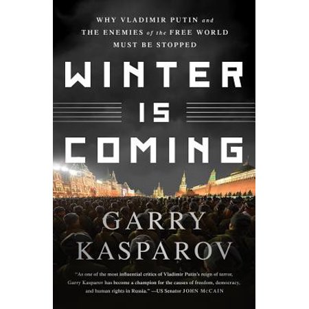 Winter Is Coming : Why Vladimir Putin and the Enemies of the Free World Must Be