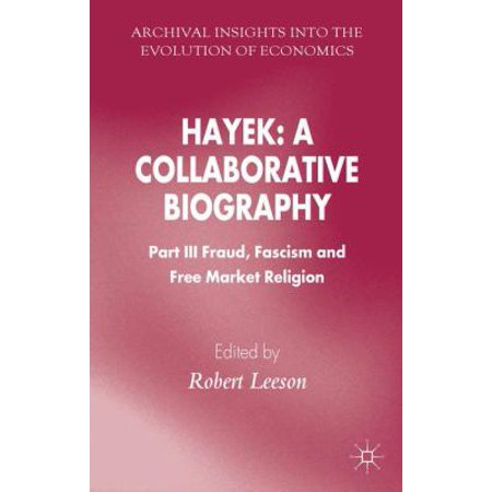 hayek a collaborative biography part iii fraud fascism and free