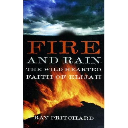 Fire and Rain: The Wild-Hearted Faith of Elijah -