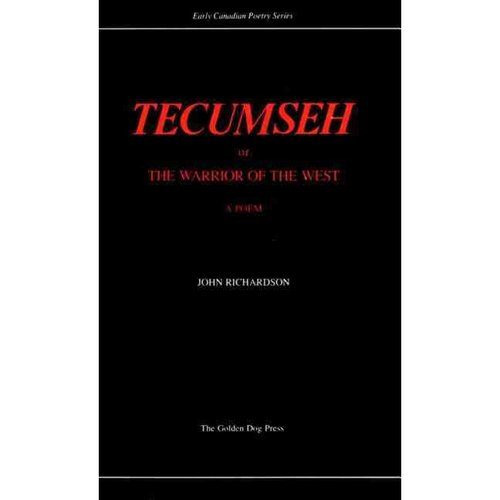 Tecumseh: Or, the Warrior of the West: A Poem, in Four Cantos