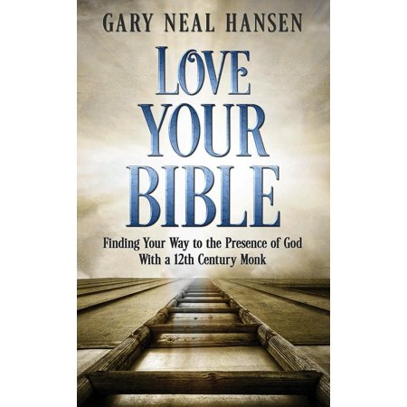 Love Your Bible : Finding Your Way to the Presence of God with a 12th Century Monk