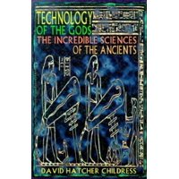 Technology of the Gods : The Incredible Sciences of the Ancients