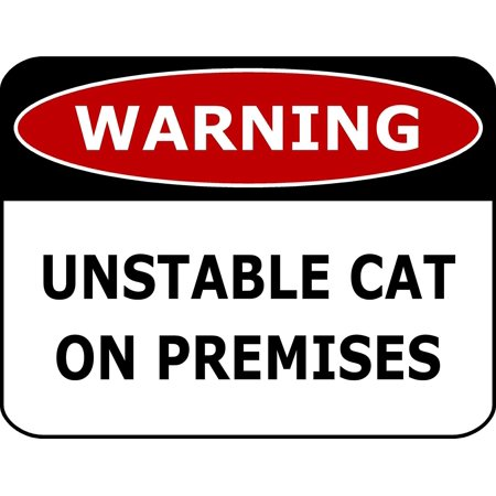 Funny Cat Pictures (PCSCP Warning Unstable Cat On Premises 11 inch by 9.5 inch Laminated Funny Sign)