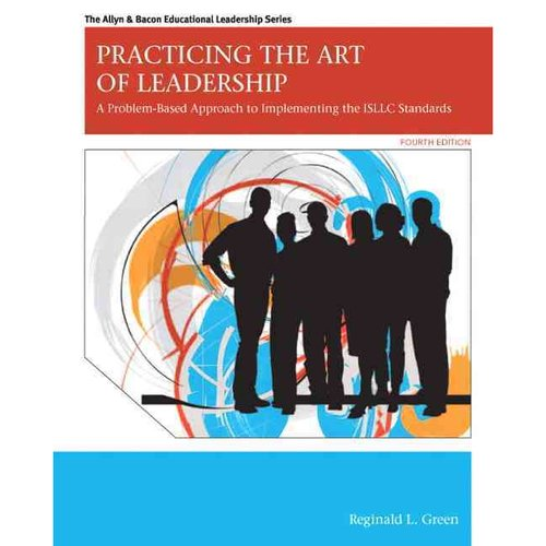 Practicing the Art of Leadership: A Problem-Based Approach to Implementing the ISLLC Standards