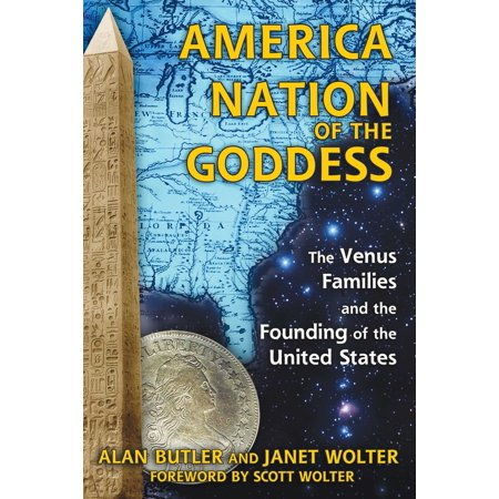 America: Nation of the Goddess : The Venus Families and the Founding of the United States](Venus The Goddess Of)