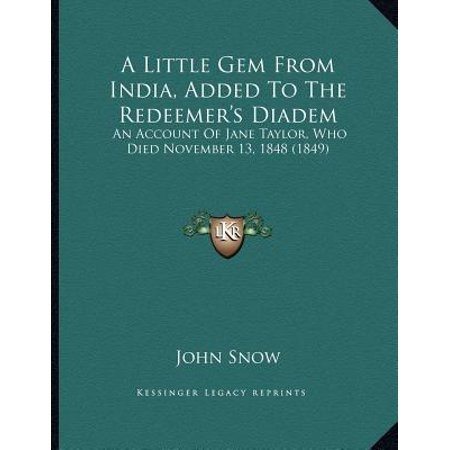 A Little Gem from India, Added to the Redeemer's Diadem : An Account of Jane Taylor, Who Died November 13, 1848 (1849) ()