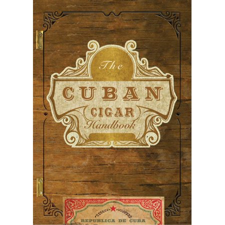 The Cuban Cigar Handbook : The Discerning Aficionado's Guide to the Best Cuban Cigars in the