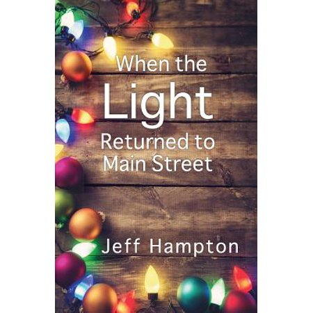 - When the Light Returned to Main Street: A Collection of Stories to Celebrate the Season (Paperback)