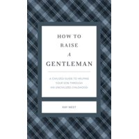 How to Raise a Gentleman Revised and Expanded - eBook