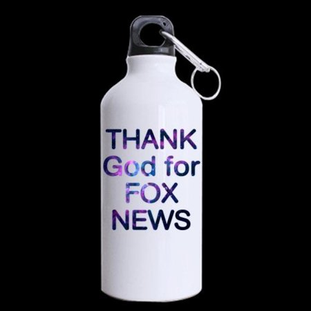 Funny Quotes  Thank God For Fox News    100  Super Strong Recycled Aluminum Material Sports Water Bottle   13 5Oz Sizes  Two Sides