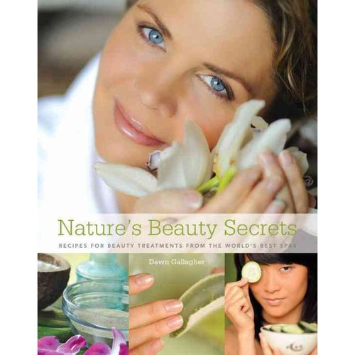 Nature's Beauty Secrets: Recipes for Beauty Treatments from the World's Best Spas