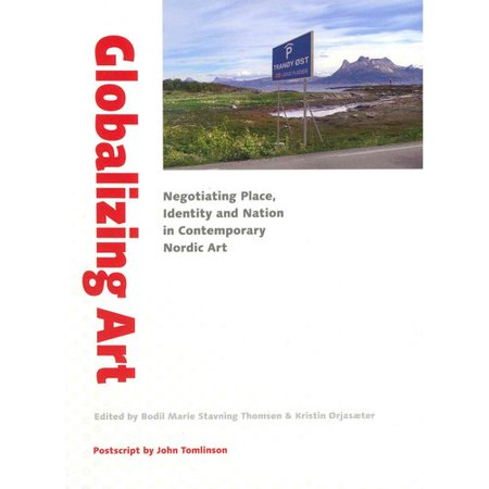 Globalizing Art  Negotiating Place  Identity And Nation In Contemporary Nordic Art