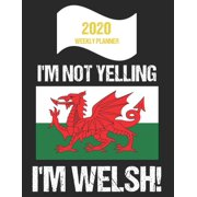 2020 Weekly Planner I'm Not Yelling I'm Welsh: Funny Wales Flag Quote Dated Calendar With To-Do List