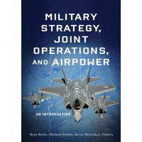 Military Strategy, Joint Operations, and Airpower: An Introduction (Paperback)
