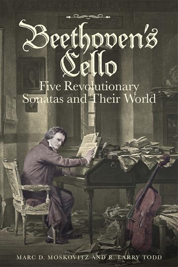 Beethoven's Cello: Five Revolutionary Sonatas and Their World by