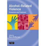 Alcohol-Related Violence : Prevention and Treatment