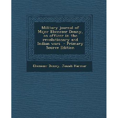 Military Journal Of Major Ebenezer Denny  An Officer In The Revolutionary And Indian Wars