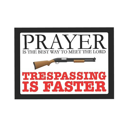 Prayer Is The Best Way To Meet The Lord Trespassing Is Faster Sign Large - Plastic,