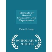 Elements of General Chemistry with Experiments - Scholar's Choice Edition
