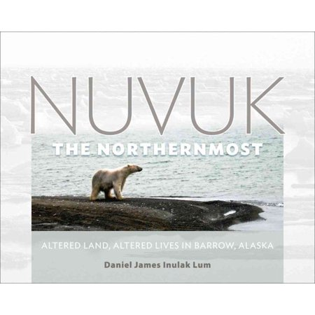 Nuvuk  The Northernmost   Altered Land  Altered Lives In Barrow  Alaska