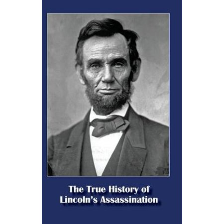 The True History of Lincoln's Assassination (Hardcover) for $<!---->