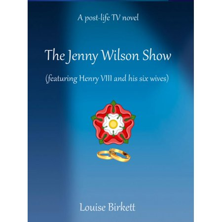 The Jenny Wilson Show (Featuring Henry VIII And His Six Wives) -