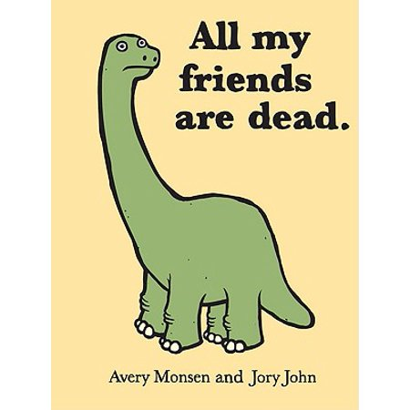 All My Friends Are Dead (Funny Books, Children's Book for Adults, Interesting Finds, Animal (Interesting Animals That Live In The Rainforest)