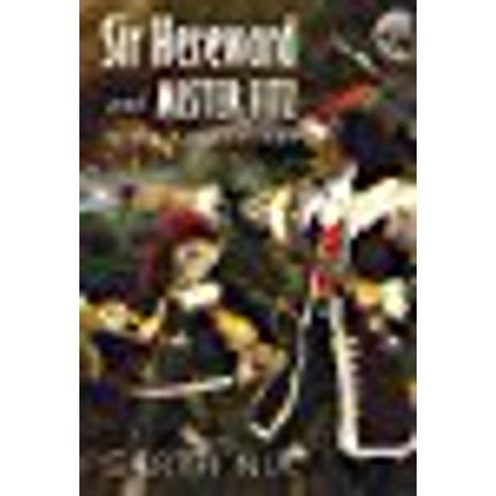 Sir Hereward and Mister Fitz: Three Adventures: Numbered Edition-220 out of 1000 Copies