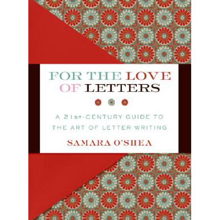 For the Love of Letters : A 21st-Century Guide to the Art of Letter (Love Letter Art)