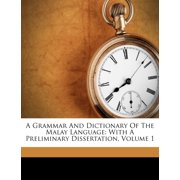 A Grammar and Dictionary of the Malay Language : With a Preliminary Dissertation, Volume 1