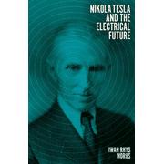Nikola Tesla and the Electrical Future (Hardcover)