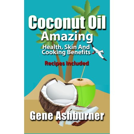 Coconut Oil: Amazing Health, Skin And Cooking Benefits – Recipes Included -