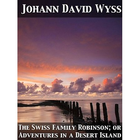 - The Swiss Family Robinson; or Adventures in a Desert Island - eBook