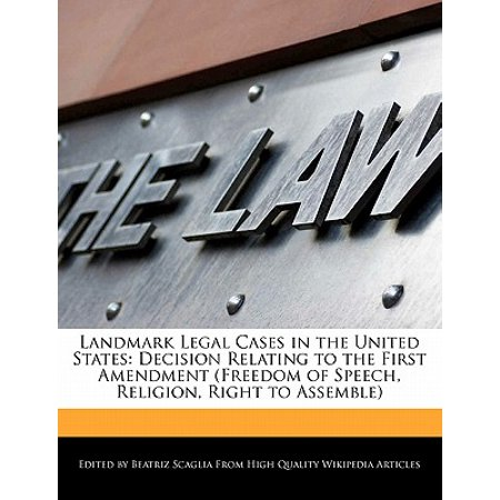 Landmark Legal Cases in the United States : Decision Relating to the First Amendment (Freedom of Speech, Religion, Right to