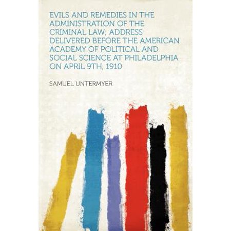 Evils and Remedies in the Administration of the Criminal Law; Address Delivered Before the American Academy of Political and Social Science at Philadelphia on April 9th, (The Law Of Healthcare Administration Eighth Edition)