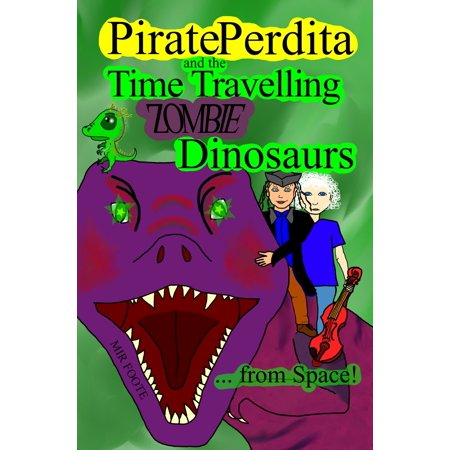 Pirate Perdita and the Time Travelling Zombie Dinosaurs...from Space! - eBook (Zombie Pirates)
