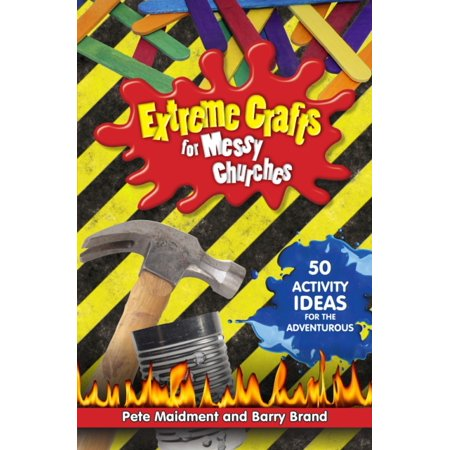 Extreme Crafts for Messy Churches: 50 Activity Ideas for the Adventurous (Paperback) - Church Crafts