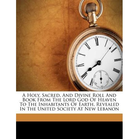 A Holy, Sacred, and Divine Roll and Book from the Lord God of Heaven to the Inhabitants of Earth, Revealed in the United Society at New Lebanon