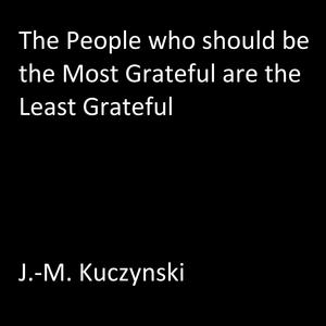 The People Who Should be the Most Grateful are the Least Grateful - Audiobook