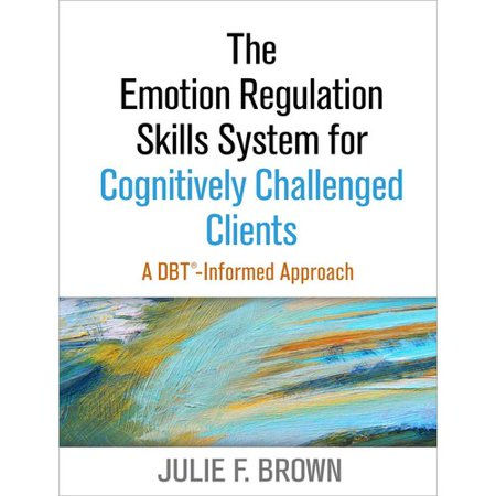 The Emotion Regulation Skills System For Cognitively Challenged Clients  A Dbt Informed Approach