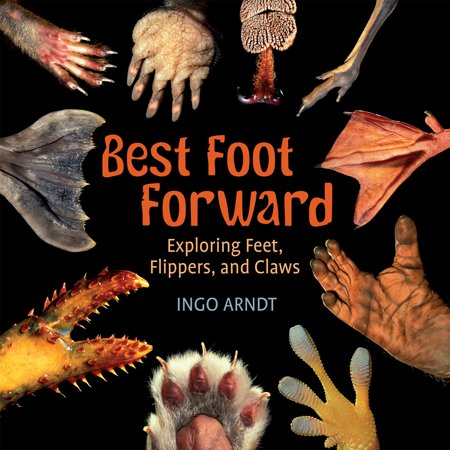 Best Foot Forward : Exploring Feet, Flippers, and