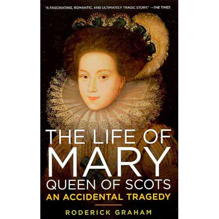 Life Of Mary  Queen Of Scots  An Accidental Tragedy