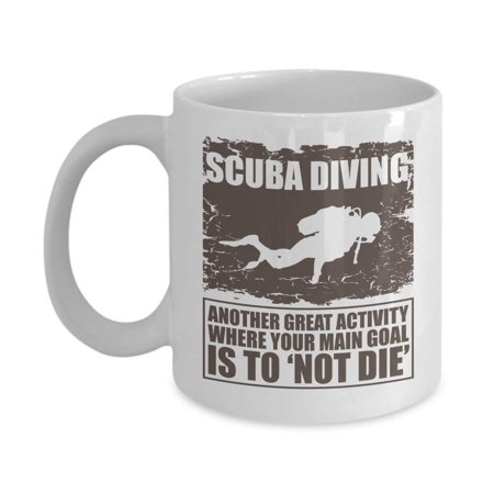 Another Great Activity Where Your Main Goal Is Not To Die Funny Scuba Diving With Diver's Silhouette Coffee & Tea Gift Mug And Cup Décor For Master Diver, Dive Instructor, Free-diver & Rescue