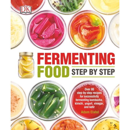 Fermenting Food Step by Step : Over 80 step-by-step recipes for successfully fermenting kombucha, kimchi,