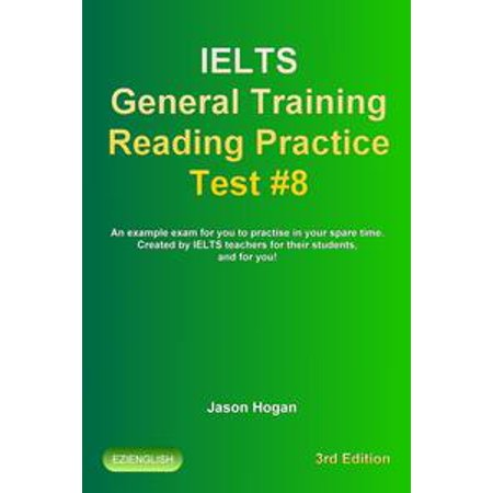 IELTS General Training Reading Practice Test #8. An Example Exam for You to Practise in Your Spare Time. Created by IELTS Teachers for their students, and for you! - - Ielts Trainer